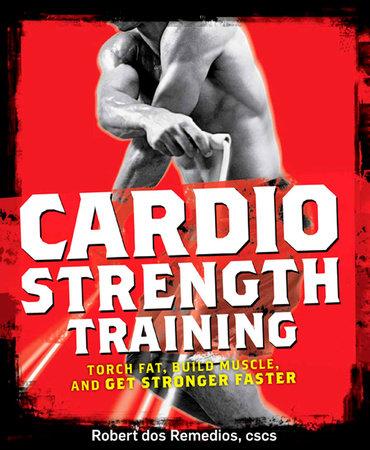 Cardio Strength Training by Robert Dos Remedios