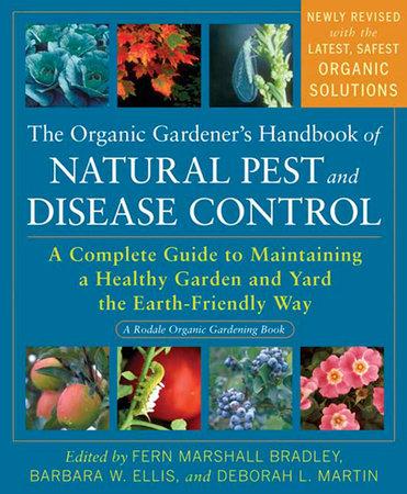 The Organic Gardener's Handbook of Natural Pest and Disease Control by Fern Marshall Bradley, Barbara W. Ellis and Deborah L. Martin