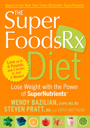 The SuperFoodsRx Diet by Wendy Bazilian, Steven Pratt and Kathy Matthews