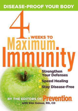 4 Weeks to Maximum Immunity by Editors Of Prevention Magazine and Kim Galeaz