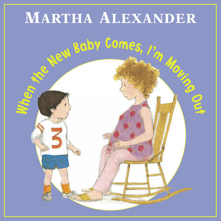 When New Baby Comes, I'm Moving Out by Martha Alexander