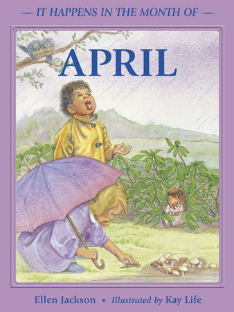 It Happens in the Month of April by Ellen B. Jackson