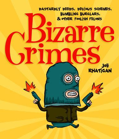 Bizarre Crimes by Joe Rhatigan
