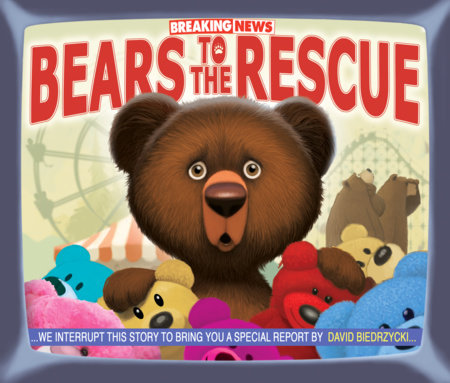 Breaking News: Bears to the Rescue by David Biedrzycki