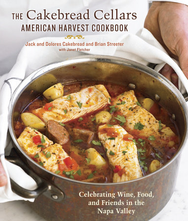 The Cakebread Cellars American Harvest Cookbook by Dolores Cakebread, Jack Cakebread and Brian Streeter