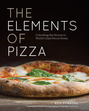 The Elements of Pizza by Ken Forkish