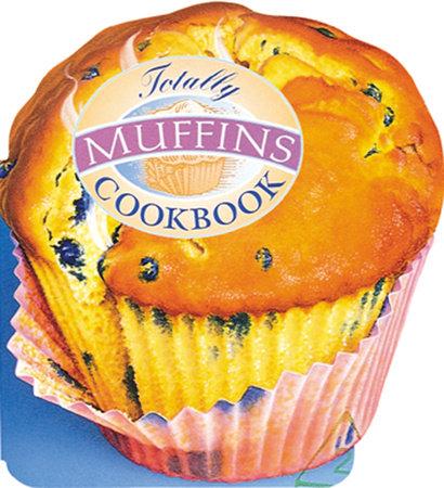 Totally Muffins Cookbook by Helene Siegel and Karen Gillingham
