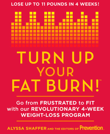 Turn Up Your Fat Burn! by Alyssa Shaffer and Editors Of Prevention Magazine