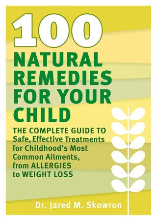 100 Natural Remedies for Your Child by Jared M. Skowron