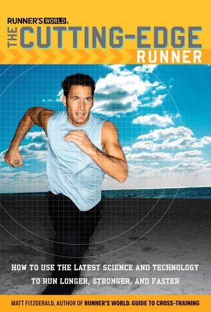 Runner's World The Cutting-Edge Runner by Matt Fitzgerald and Editors of Runner's World Maga