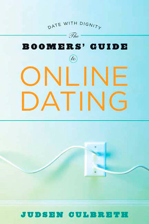 The Boomers' Guide to Online Dating by Judsen Culbreth
