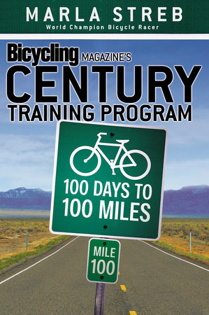 Bicycling Magazine's Century Training Program by Marla Streb and Editors of Bicycling Magazine