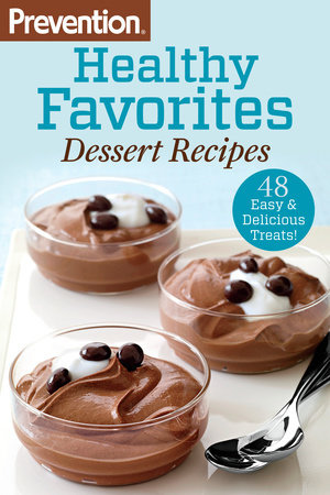 Prevention Healthy Favorites: Dessert Recipes by Editors Of Prevention Magazine