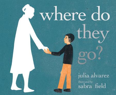 Where Do They Go? by Julia Alvarez