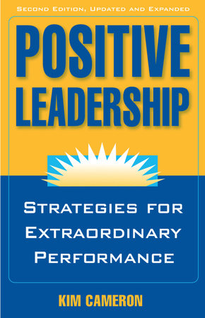 Positive Leadership by Kim S. Cameron