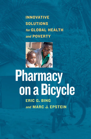 Pharmacy on a Bicycle by Eric G. Bing and Marc J. Epstein