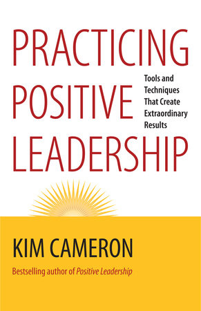 Practicing Positive Leadership by Kim S. Cameron