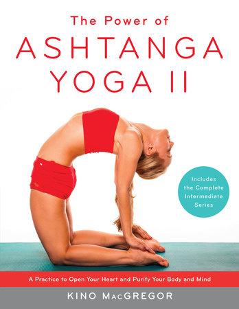 The Power of Ashtanga Yoga II: The Intermediate Series by Kino MacGregor