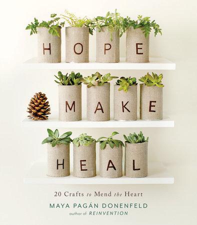 Hope, Make, Heal by Maya Pagan Donenfeld