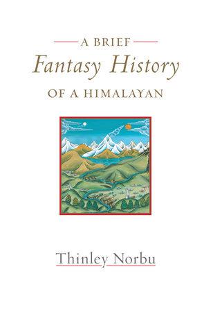 A Brief Fantasy History of a Himalayan by Thinley Norbu