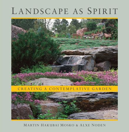Landscape as Spirit by Martin Hakubai Mosko and Alxe Noden