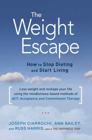 The Weight Escape by Ann Bailey, Joseph Ciarrochi and Russ Harris