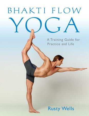 Bhakti Flow Yoga by Rusty Wells