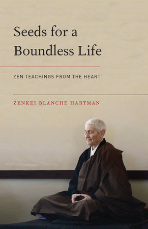 Seeds for a Boundless Life by Zenkei Blanche Hartman