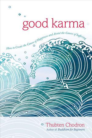 Good Karma by Thubten Chodron