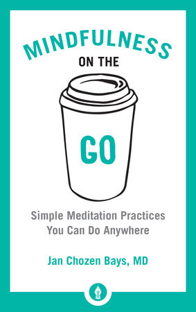Mindfulness on the Go by Jan Chozen Bays