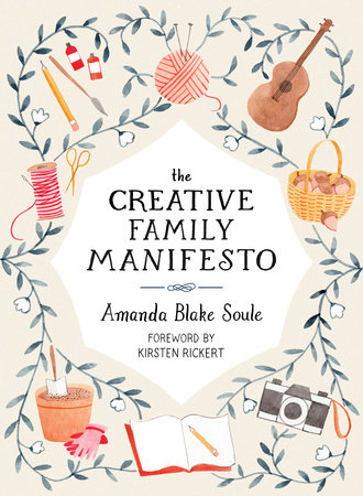 The Creative Family Manifesto by Amanda Blake Soule