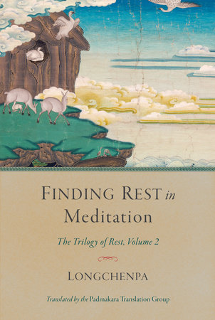 Finding Rest in Meditation by Longchenpa; translated by the Padmakara Translation Group