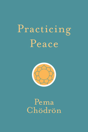 Practicing Peace by Pema Chodron