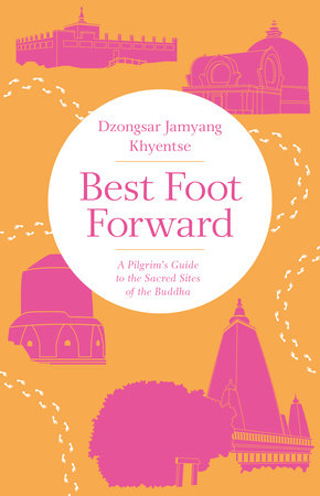 Best Foot Forward by Dzongsar Jamyang Khyentse