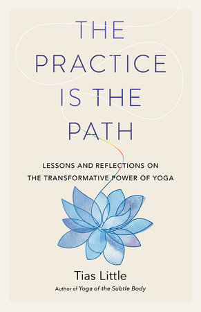 The Practice Is the Path by Tias Little