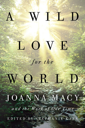 A Wild Love for the World by Joanna Macy