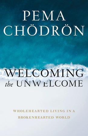 Welcoming the Unwelcome by Pema Chödrön