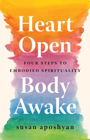 Heart Open, Body Awake by Susan Aposhyan