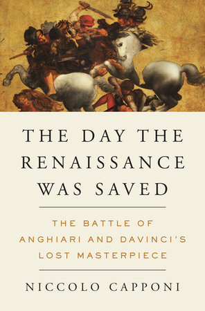 The Day the Renaissance Was Saved by Niccolo Capponi
