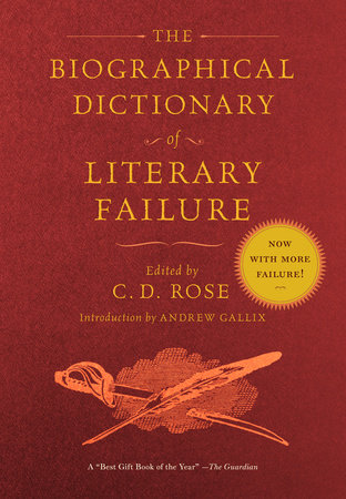 The Biographical Dictionary of Literary Failure by C. D. Rose