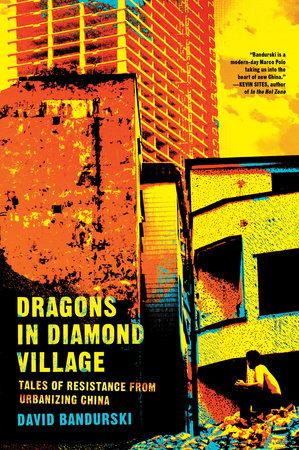 Dragons in Diamond Village by David Bandurski
