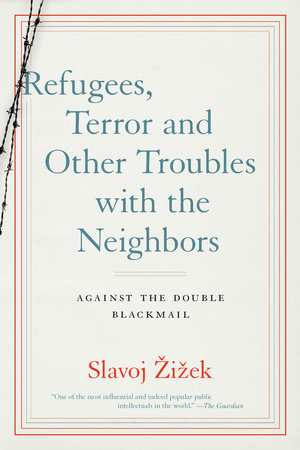 Refugees, Terror and Other Troubles with the Neighbors by Slavoj Zizek