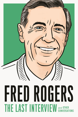 Fred Rogers: The Last Interview by Fred Rogers