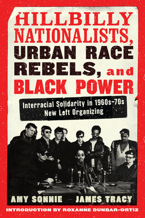 Hillbilly Nationalists, Urban Race Rebels, and Black Power - Updated and Revised by Amy Sonnie and James Tracy