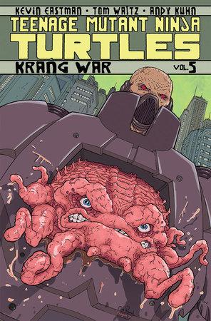 Teenage Mutant Ninja Turtles Volume 5: Krang War by Tom Waltz and Kevin B. Eastman