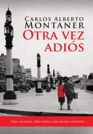 Otra vez adiós / Goodbye Again by Carlos Alberto Montaner