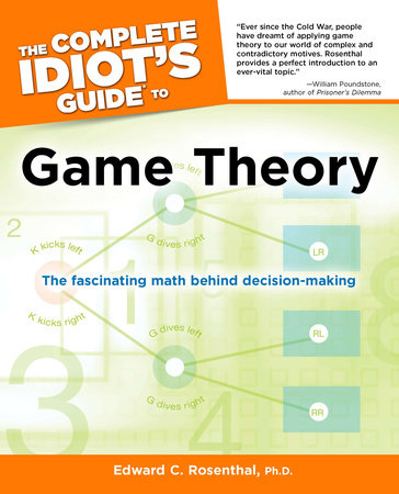 The Complete Idiot's Guide to Game Theory by Edward C. Rosenthal Ph.D.