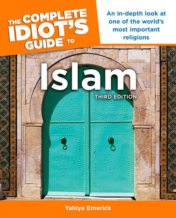 The Complete Idiot's Guide to Islam, 3rd Edition by Yahiya Emerick