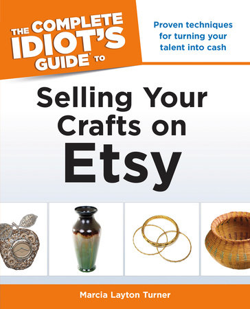 The Complete Idiot's Guide to Selling Your Crafts on Etsy by Marcia Layton Turner
