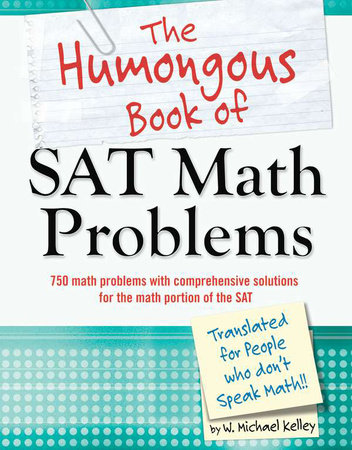The Humongous Book of SAT Math Problems by W. Michael Kelley